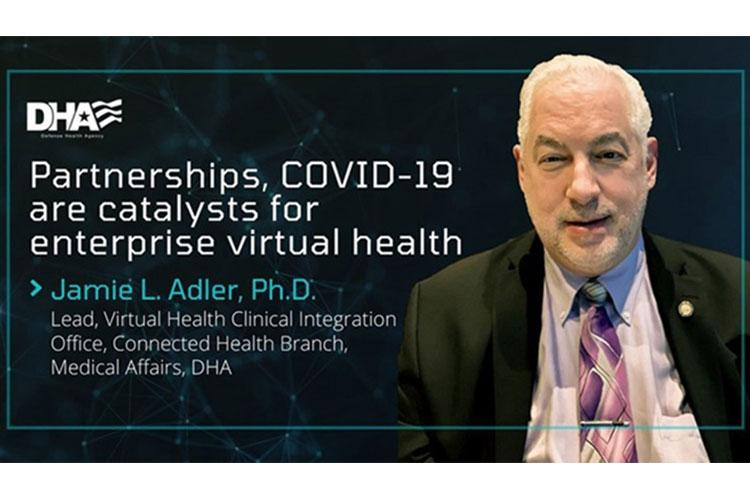 Jamie Adler is the lead for the DHA's Virtual Health Clinical Integration Office, part of the DHA Connected Health Branch, under DHA Medical Affairs. (Graphic courtesy of DHA Connected Health.)